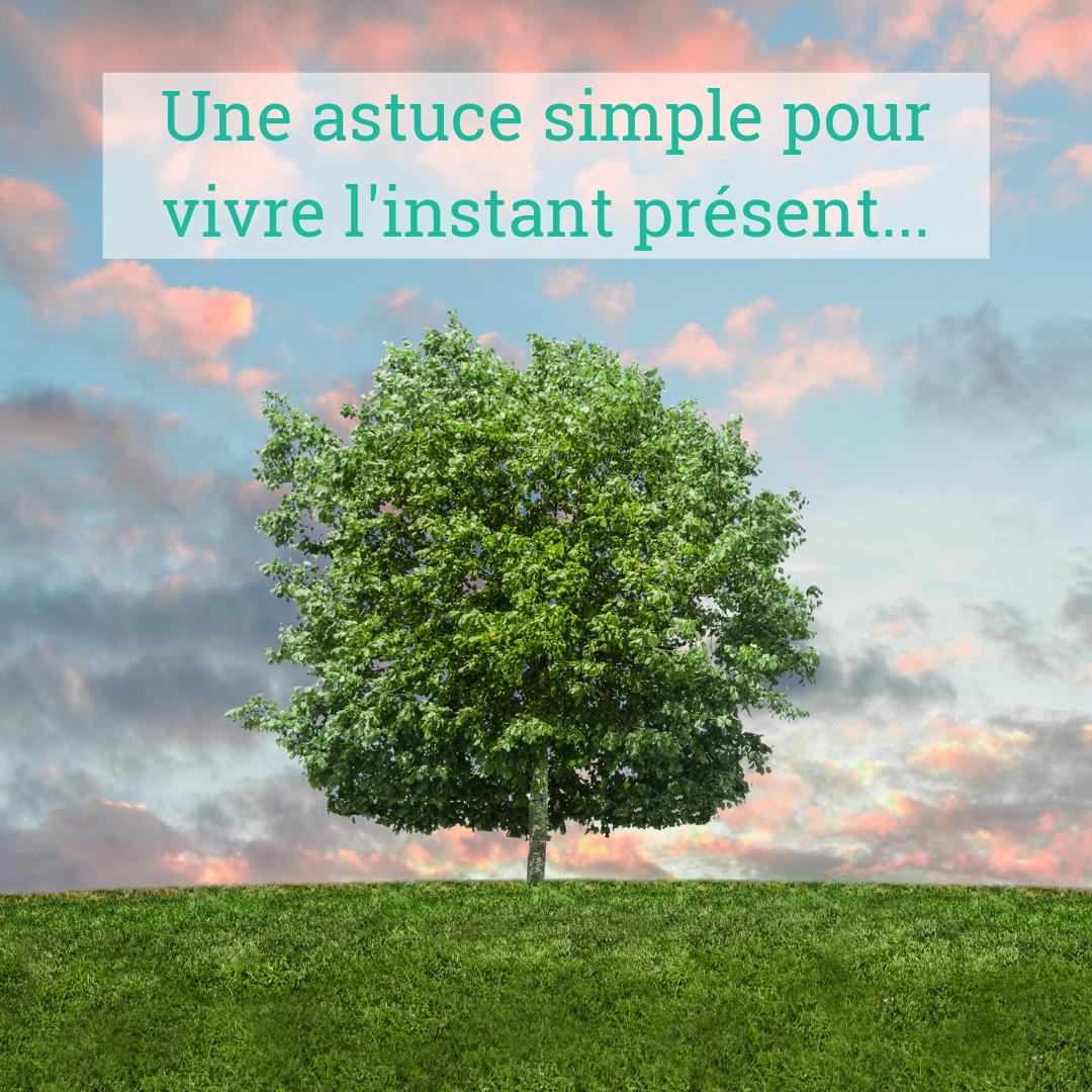 Une astuce simple pour vivre l'instant présent