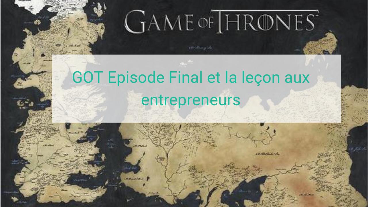 GOT Episode Final et la leçon aux entrepreneurs