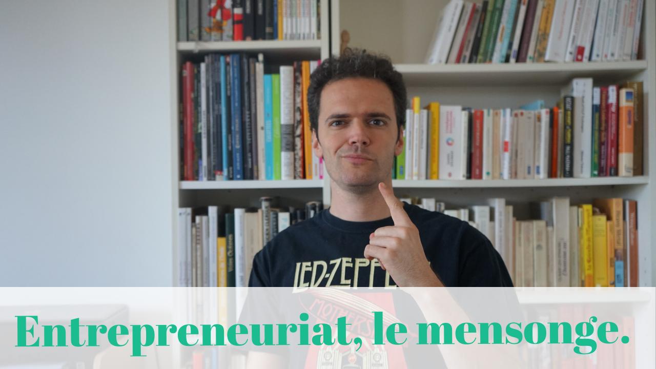Le mensonge de l'entrepreneuriat